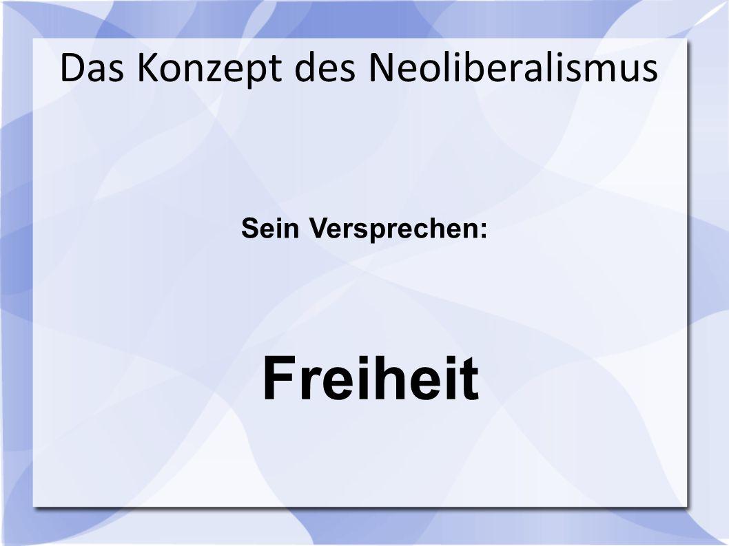 Sein Versprechen: Das Konzept des Neoliberalismus Freiheit
