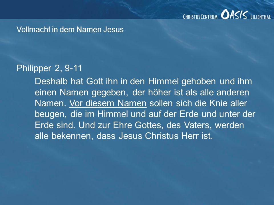 Philipper 2, 9-11 Deshalb hat Gott ihn in den Himmel gehoben und ihm einen Namen gegeben, der höher ist als alle anderen Namen.