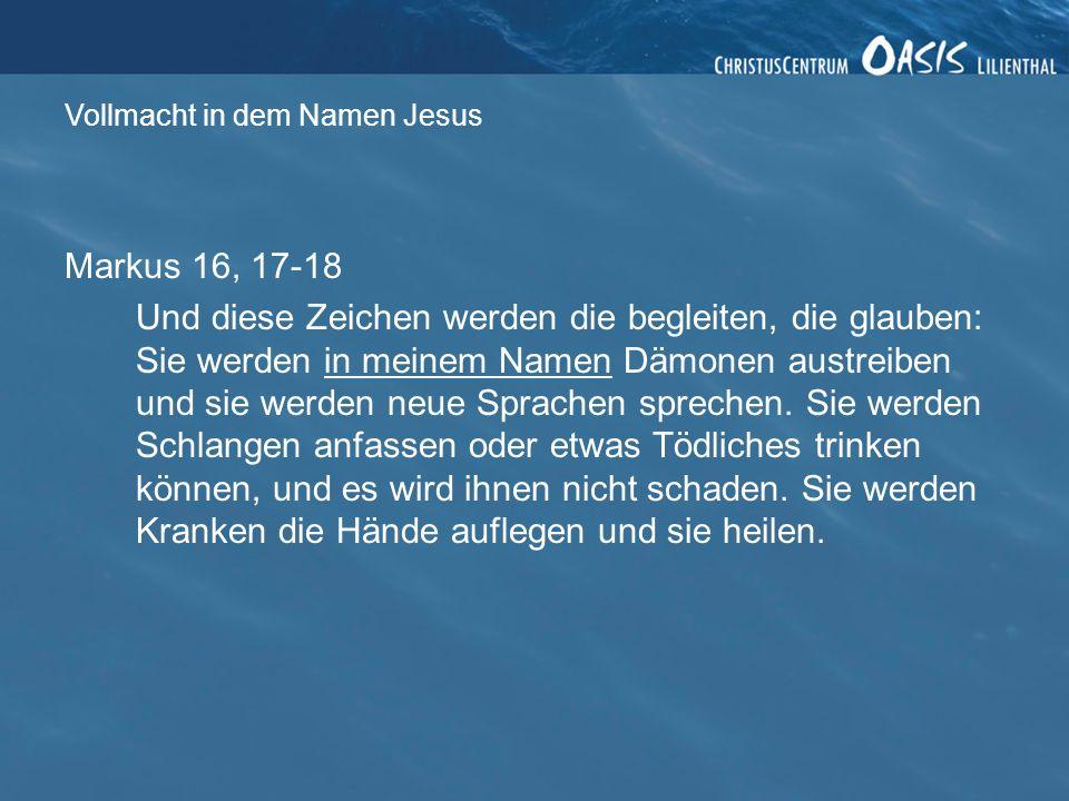 Vollmacht in dem Namen Jesus Apostelgeschichte 8, 12 Als sie aber dem Philippus glaubten, der das Evangelium vom Reich Gottes und dem Namen Jesu Christi verkündigte, ließen sie sich taufen, sowohl Männer als auch Frauen.