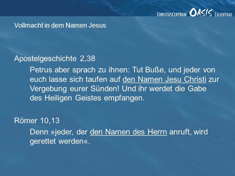 Vollmacht in dem Namen Jesus Apostelgeschichte 3,6 Doch Petrus sagte: »Ich habe kein Geld für dich.