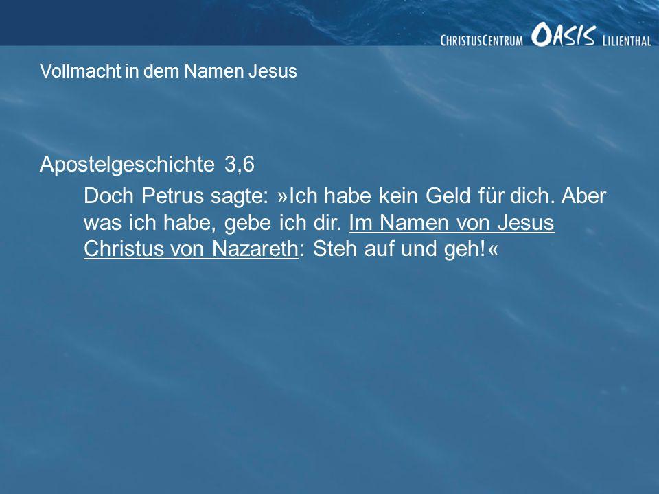 Vollmacht in dem Namen Jesus Philipper 2, 9-11 Deshalb hat Gott ihn in den Himmel gehoben und ihm einen Namen gegeben, der höher ist als alle anderen Namen.