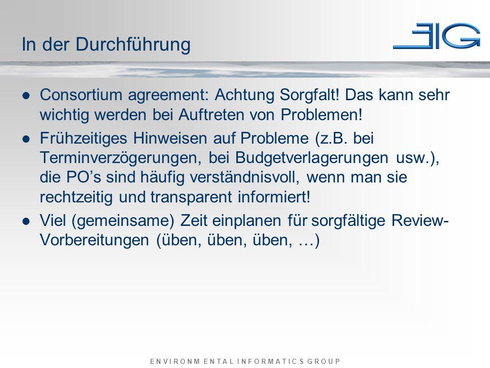 E N V I R O N M E N T A L I N F O R M A T I C S G R O U P In der Durchführung Consortium agreement: Achtung Sorgfalt.