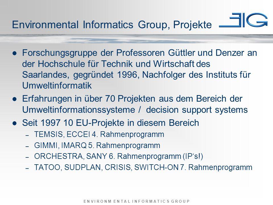 E N V I R O N M E N T A L I N F O R M A T I C S G R O U P Environmental Informatics Group, Projekte Forschungsgruppe der Professoren Güttler und Denze