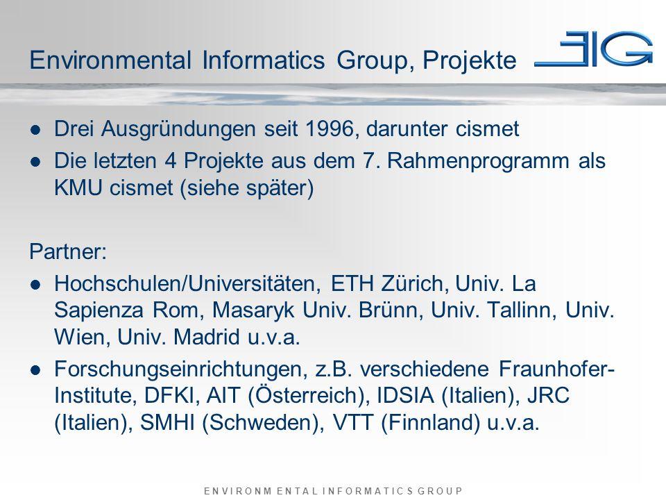 E N V I R O N M E N T A L I N F O R M A T I C S G R O U P Environmental Informatics Group, Projekte Drei Ausgründungen seit 1996, darunter cismet Die letzten 4 Projekte aus dem 7.