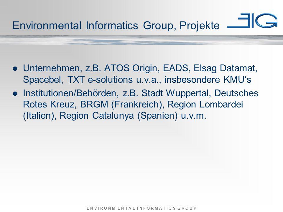 E N V I R O N M E N T A L I N F O R M A T I C S G R O U P Environmental Informatics Group, Projekte Unternehmen, z.B.