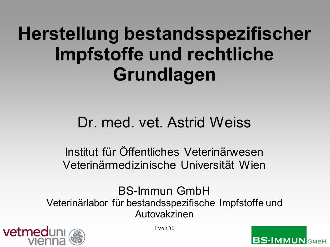 1 von 30 Herstellung bestandsspezifischer Impfstoffe und rechtliche Grundlagen Dr. med. vet. Astrid Weiss Institut für Öffentliches Veterinärwesen Vet