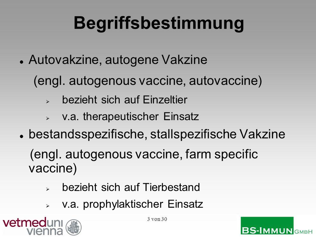 3 von 30 Begriffsbestimmung Autovakzine, autogene Vakzine (engl. autogenous vaccine, autovaccine) bezieht sich auf Einzeltier v.a. therapeutischer Ein