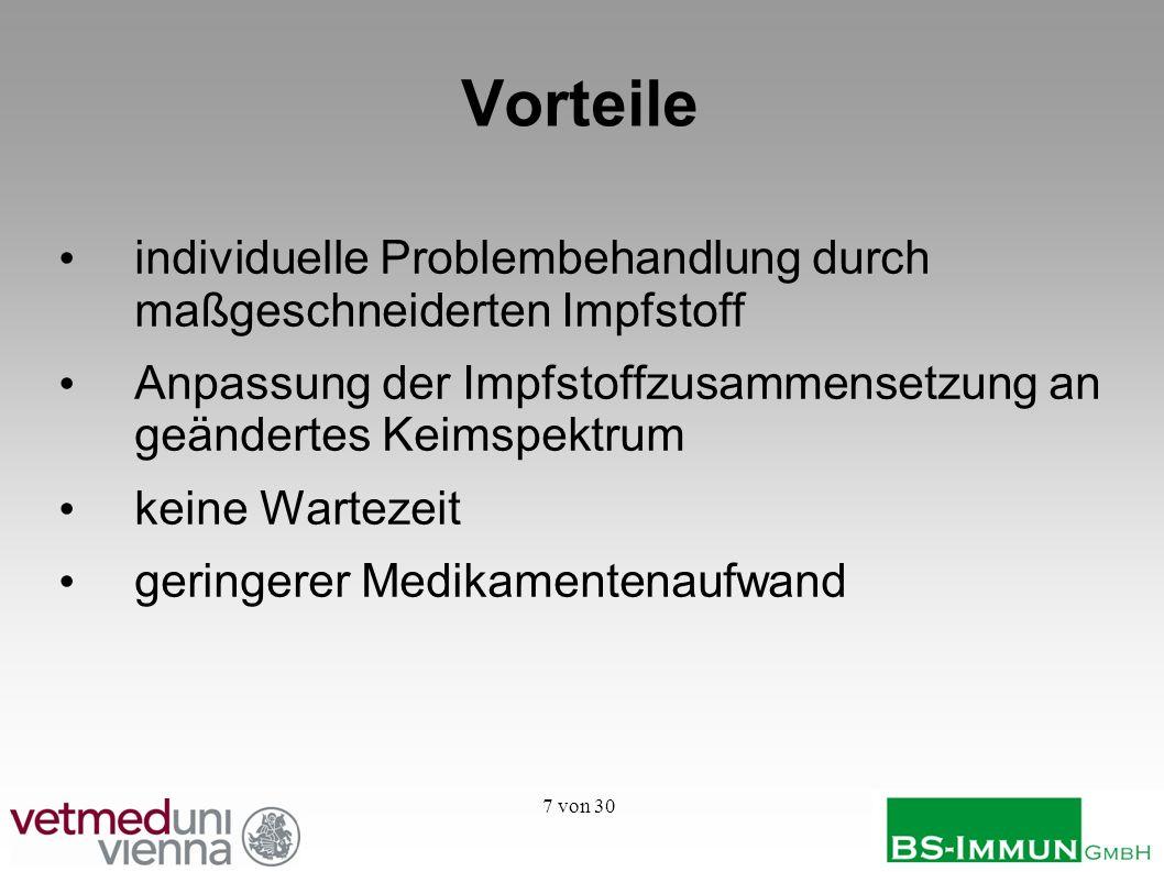 7 von 30 Vorteile individuelle Problembehandlung durch maßgeschneiderten Impfstoff Anpassung der Impfstoffzusammensetzung an geändertes Keimspektrum k