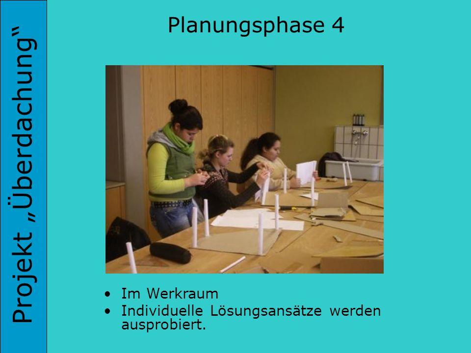 Projekt Überdachung Im Werkraum Individuelle Lösungsansätze werden ausprobiert. Planungsphase 4