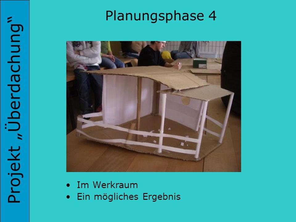 Projekt Überdachung Planungsphase 4 Im Werkraum Ein mögliches Ergebnis