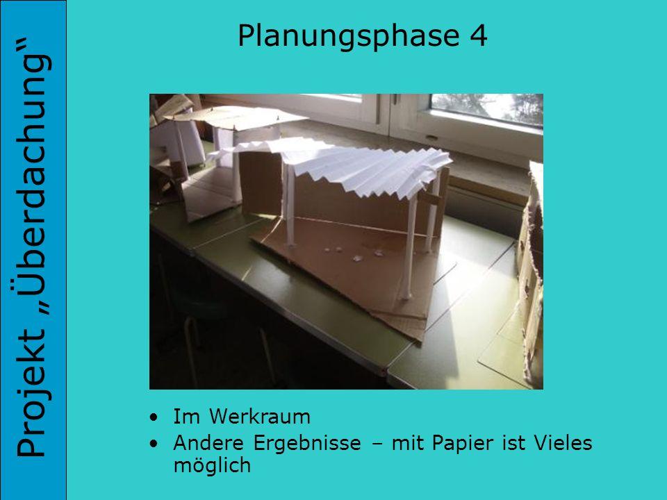 Projekt Überdachung Planungsphase 4 Im Werkraum Andere Ergebnisse – mit Papier ist Vieles möglich