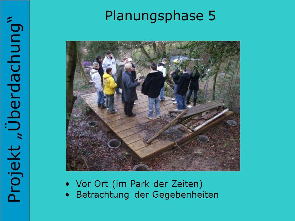 Projekt Überdachung Vor Ort (im Park der Zeiten) Betrachtung der Gegebenheiten Planungsphase 5