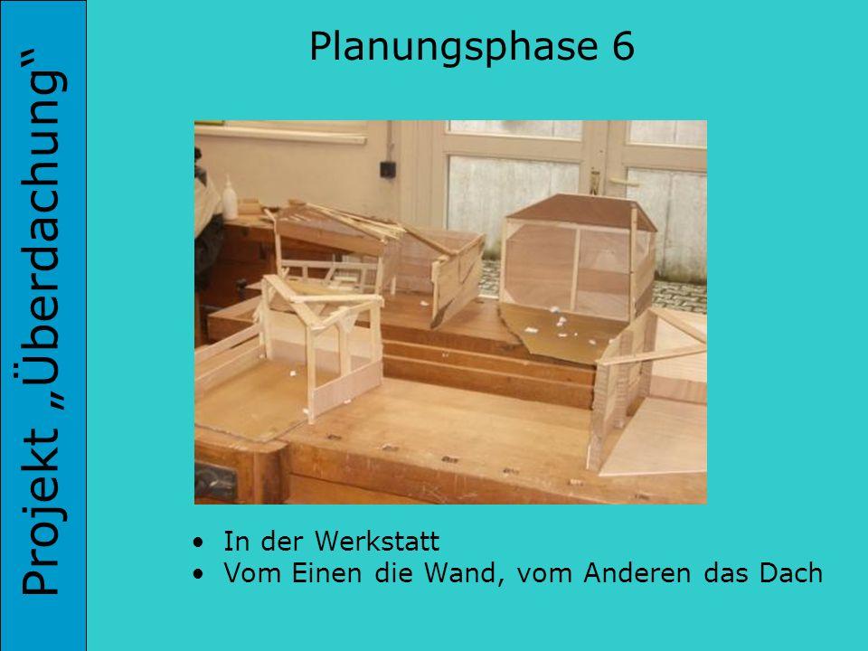 Projekt Überdachung Planungsphase 6 In der Werkstatt Vom Einen die Wand, vom Anderen das Dach