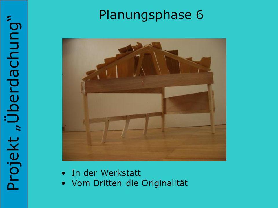 Projekt Überdachung Planungsphase 6 In der Werkstatt Vom Dritten die Originalität