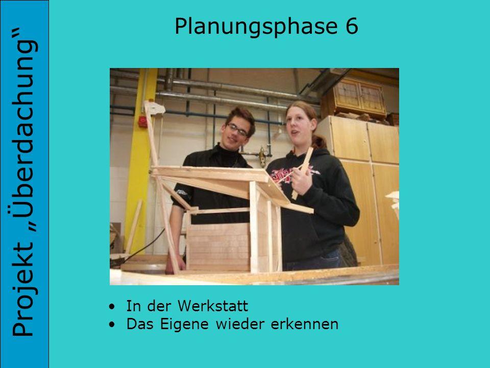 Projekt Überdachung Planungsphase 6 In der Werkstatt Das Eigene wieder erkennen