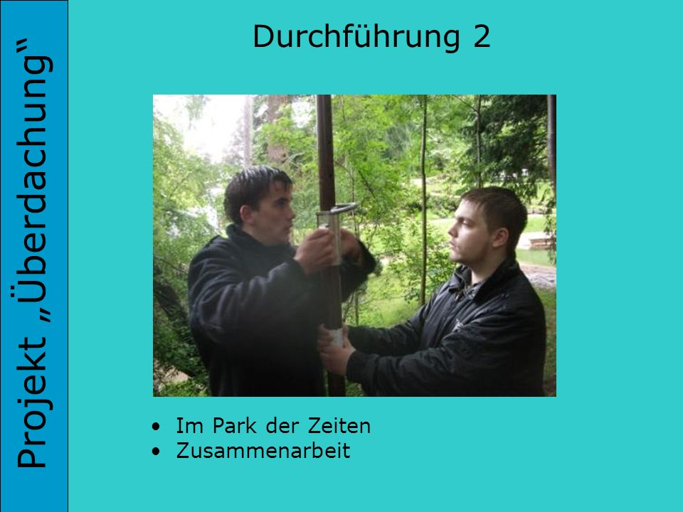 Projekt Überdachung Durchführung 2 Im Park der Zeiten Zusammenarbeit