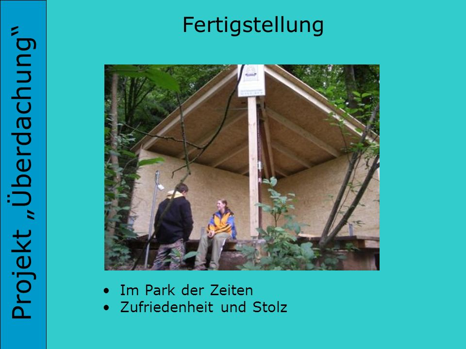 Projekt Überdachung Fertigstellung Im Park der Zeiten Zufriedenheit und Stolz
