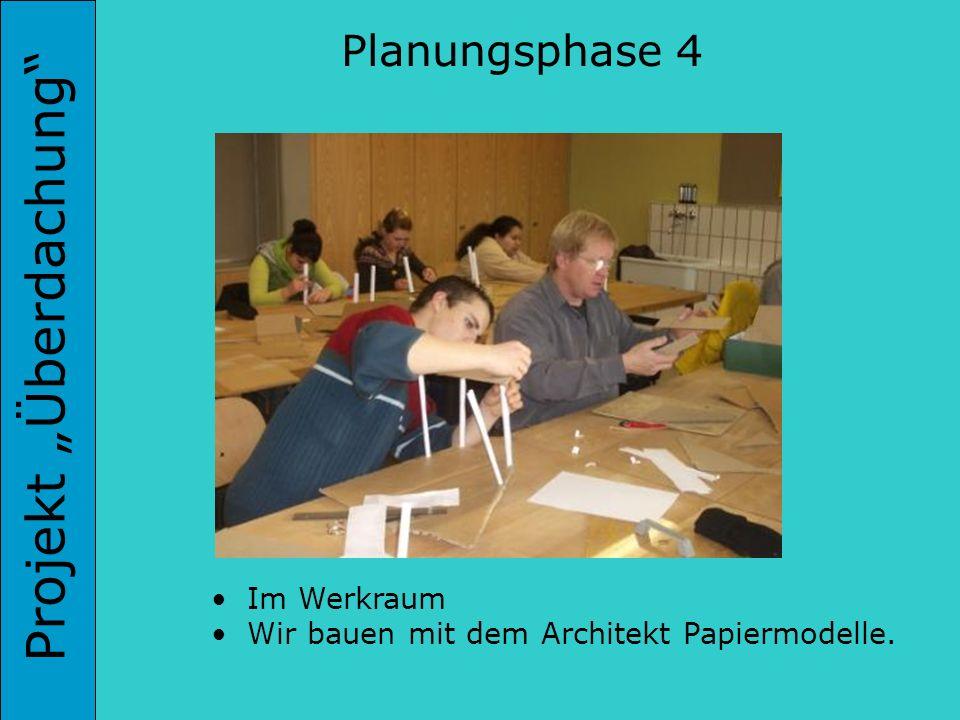 Projekt Überdachung Im Werkraum Wir bauen mit dem Architekt Papiermodelle. Planungsphase 4