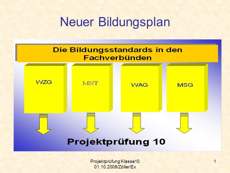 Projektprüfung Klasse10 01.10.2008/Zöller/Ex 2 Eine Projektprüfung in Klasse 10 ist die konsequente Fortsetzung des Bildungsplanes und der Arbeit aus Klasse 9, bei der neben den fachlichen, auch den überfachlichen Kompetenzen eine hohe Bedeutung zukommt.