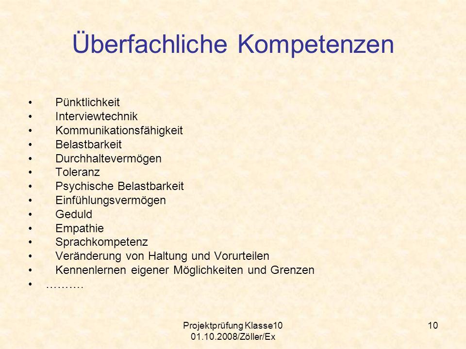 Projektprüfung Klasse10 01.10.2008/Zöller/Ex 10 Überfachliche Kompetenzen Pünktlichkeit Interviewtechnik Kommunikationsfähigkeit Belastbarkeit Durchha