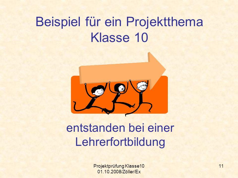 Projektprüfung Klasse10 01.10.2008/Zöller/Ex 11 Beispiel für ein Projektthema Klasse 10 entstanden bei einer Lehrerfortbildung