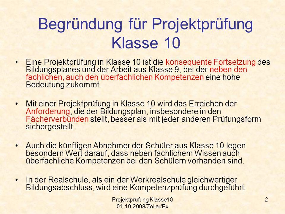 Projektprüfung Klasse10 01.10.2008/Zöller/Ex 2 Eine Projektprüfung in Klasse 10 ist die konsequente Fortsetzung des Bildungsplanes und der Arbeit aus