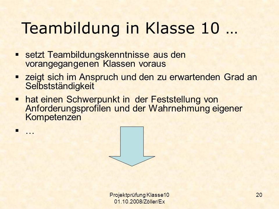 Projektprüfung Klasse10 01.10.2008/Zöller/Ex 20 setzt Teambildungskenntnisse aus den vorangegangenen Klassen voraus zeigt sich im Anspruch und den zu
