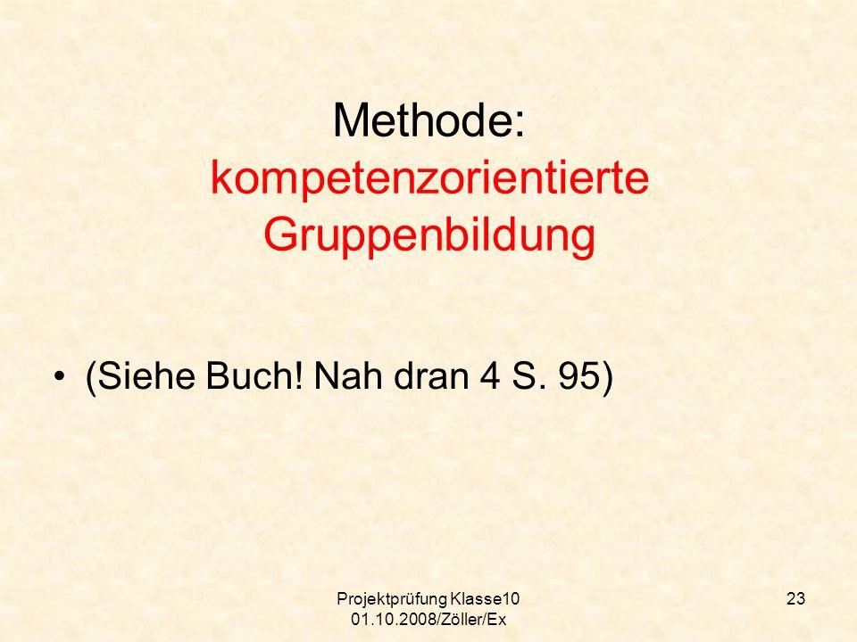 Projektprüfung Klasse10 01.10.2008/Zöller/Ex 23 Methode: kompetenzorientierte Gruppenbildung (Siehe Buch! Nah dran 4 S. 95)