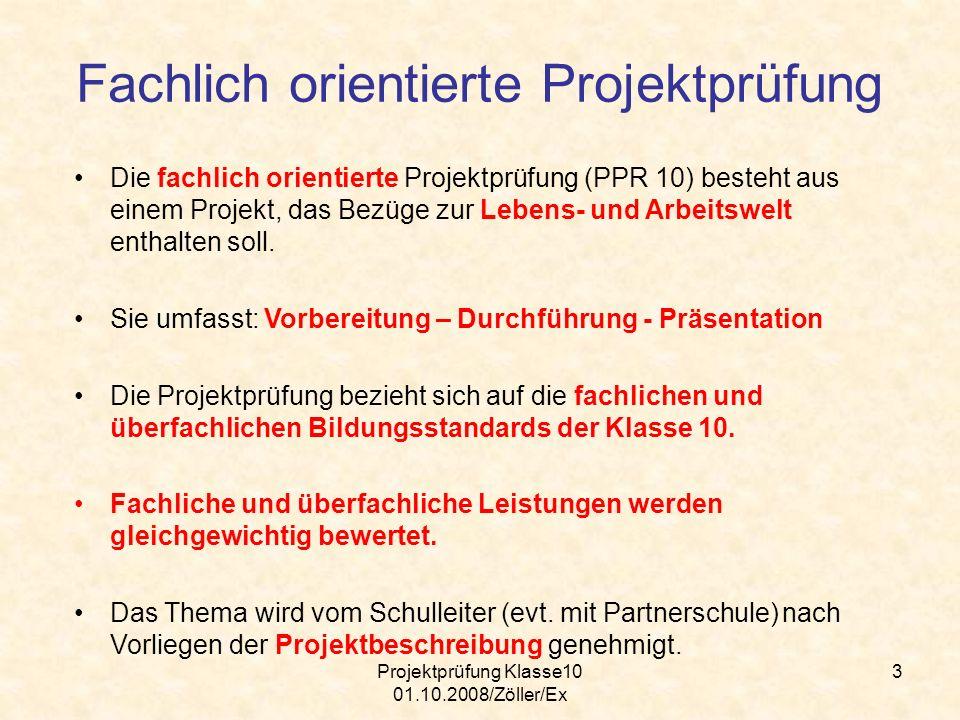 Projektprüfung Klasse10 01.10.2008/Zöller/Ex 24 Eine gute Projektprüfung ist das Ergebnis aus …...dem guten Zusammenspiel aller..Beteiligten..der Verknüpfung aller Zusammenhänge..kontinuierlicher Unterrichtsarbeit..einer gemeinsamen und hochwertigen..Qualitätsfestsetzung der Prüfung,..innerhalb der vorgeschriebenen..Rahmenbedingungen