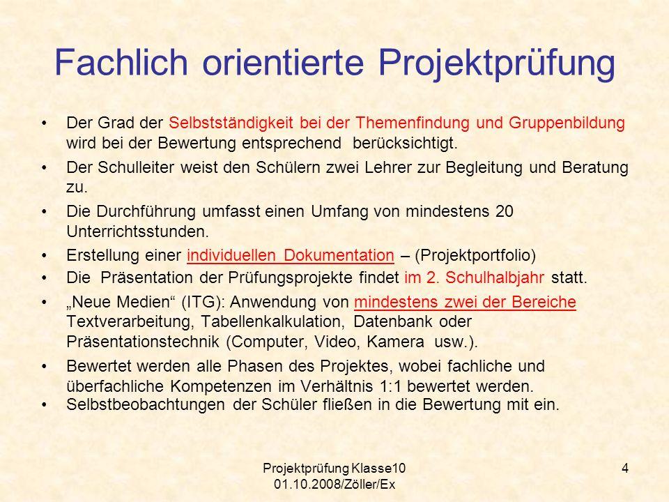 Projektprüfung Klasse10 01.10.2008/Zöller/Ex 4 Fachlich orientierte Projektprüfung Der Grad der Selbstständigkeit bei der Themenfindung und Gruppenbil