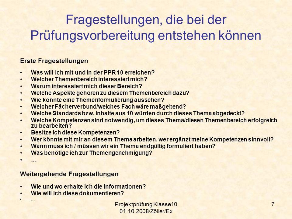 Projektprüfung Klasse10 01.10.2008/Zöller/Ex 7 Fragestellungen, die bei der Prüfungsvorbereitung entstehen können Erste Fragestellungen Was will ich m