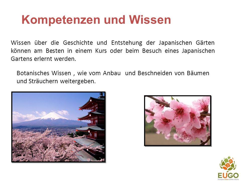 Kompetenzen und Wissen Wissen über die Geschichte und Entstehung der Japanischen Gärten können am Besten in einem Kurs oder beim Besuch eines Japanischen Gartens erlernt werden.