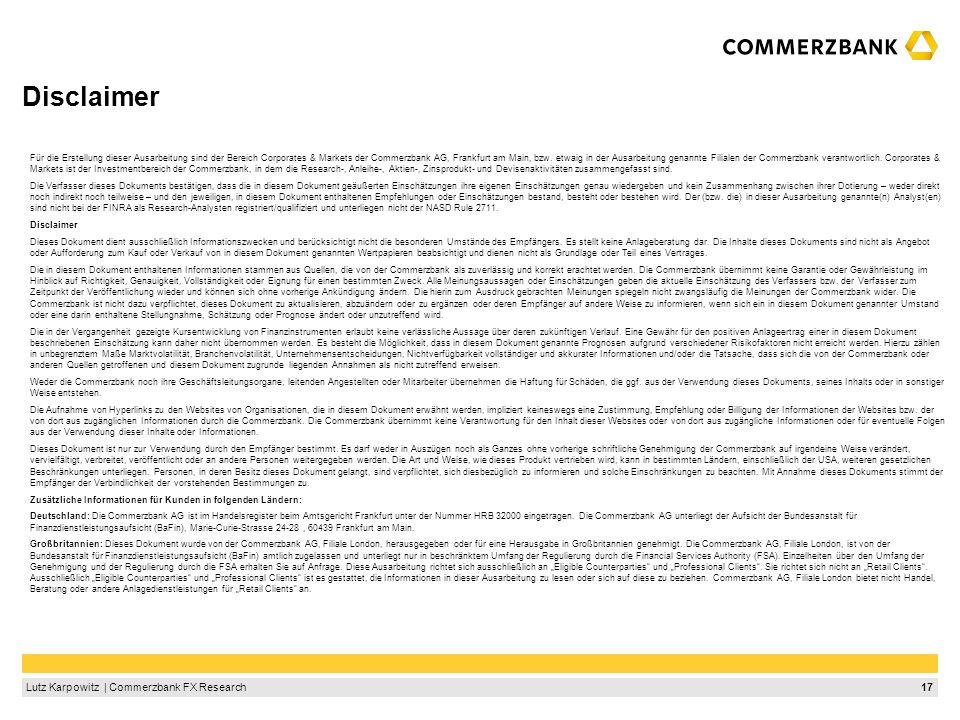 17Lutz Karpowitz | Commerzbank FX Research Disclaimer Für die Erstellung dieser Ausarbeitung sind der Bereich Corporates & Markets der Commerzbank AG,