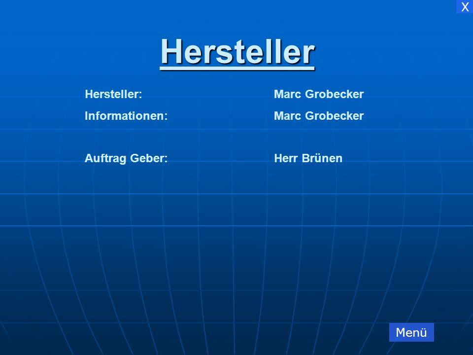 X Hersteller:Marc Grobecker Informationen:Marc Grobecker Auftrag Geber:Herr Brünen Hersteller Menü