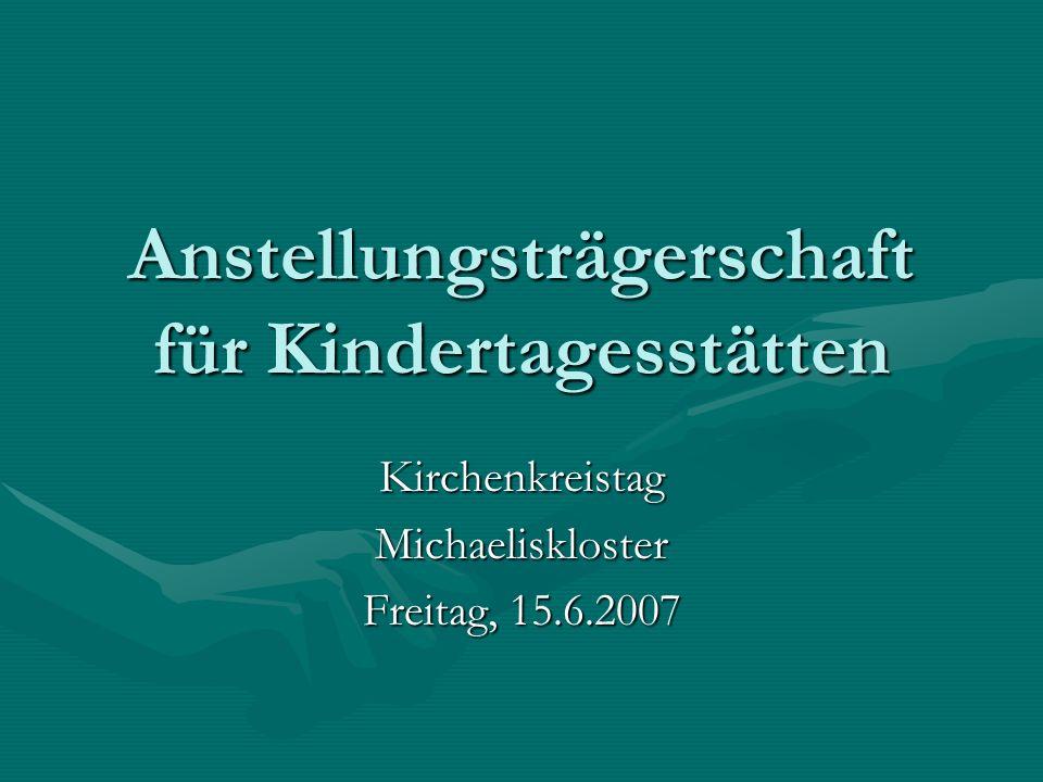 Anstellungsträgerschaft für Kindertagesstätten KirchenkreistagMichaeliskloster Freitag, 15.6.2007