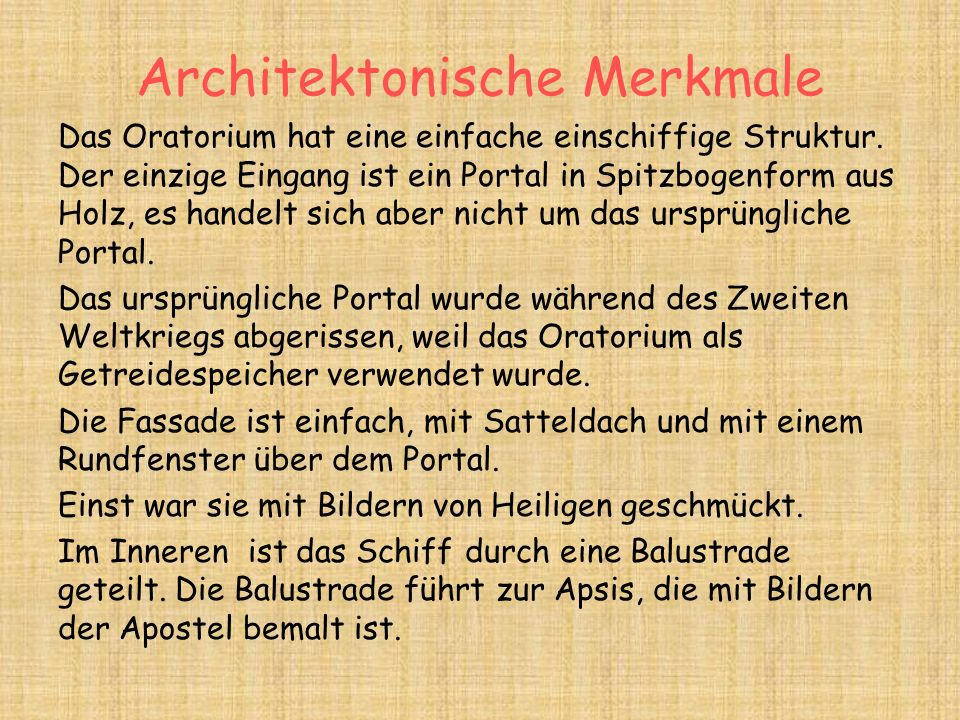 Architektonische Merkmale Das Oratorium hat eine einfache einschiffige Struktur.
