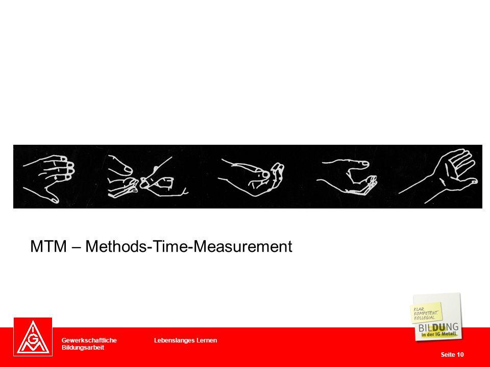Gewerkschaftliche Bildungsarbeit Seite 10 Lebenslanges Lernen MTM – Methods-Time-Measurement