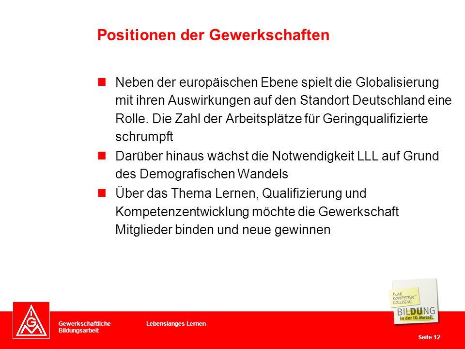 Gewerkschaftliche Bildungsarbeit Seite 12 Lebenslanges Lernen Neben der europäischen Ebene spielt die Globalisierung mit ihren Auswirkungen auf den St