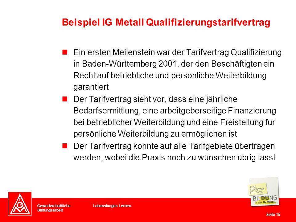 Gewerkschaftliche Bildungsarbeit Seite 15 Lebenslanges Lernen Ein ersten Meilenstein war der Tarifvertrag Qualifizierung in Baden-Württemberg 2001, de