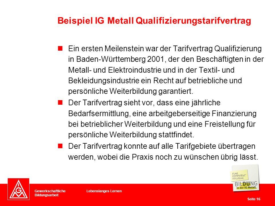 Gewerkschaftliche Bildungsarbeit Seite 16 Lebenslanges Lernen Ein ersten Meilenstein war der Tarifvertrag Qualifizierung in Baden-Württemberg 2001, de