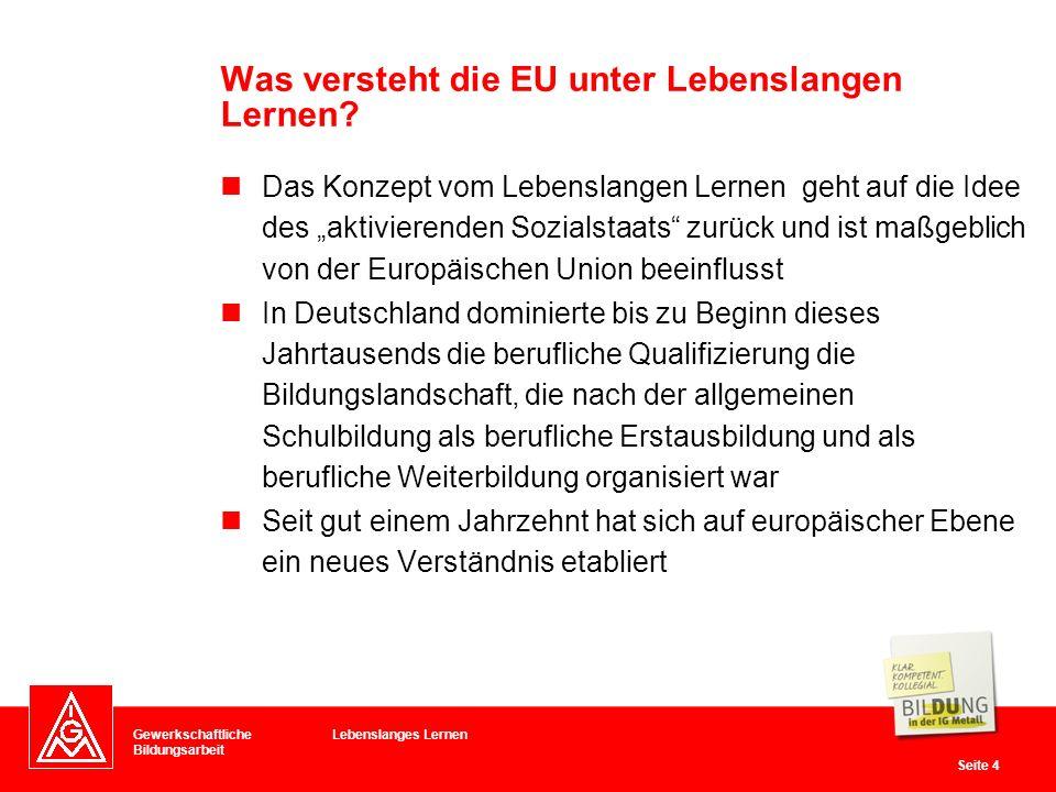 Gewerkschaftliche Bildungsarbeit Seite 5 Stichwörter hierfür sind: Kompetenzentwicklung, informelles Lernen und Lernen im Lebenslauf Ziel der EU ist es zum wettbewerbsfähigsten und dynamischsten wissensgestützten Wirtschaftsraum der Welt zu werden Was versteht die EU unter Lebenslangen Lernen.