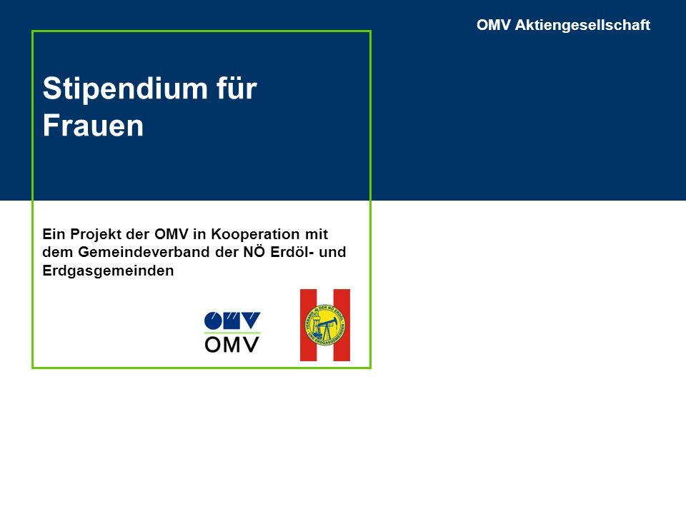 OMV Aktiengesellschaft Stipendium für Frauen Ein Projekt der OMV in Kooperation mit dem Gemeindeverband der NÖ Erdöl- und Erdgasgemeinden