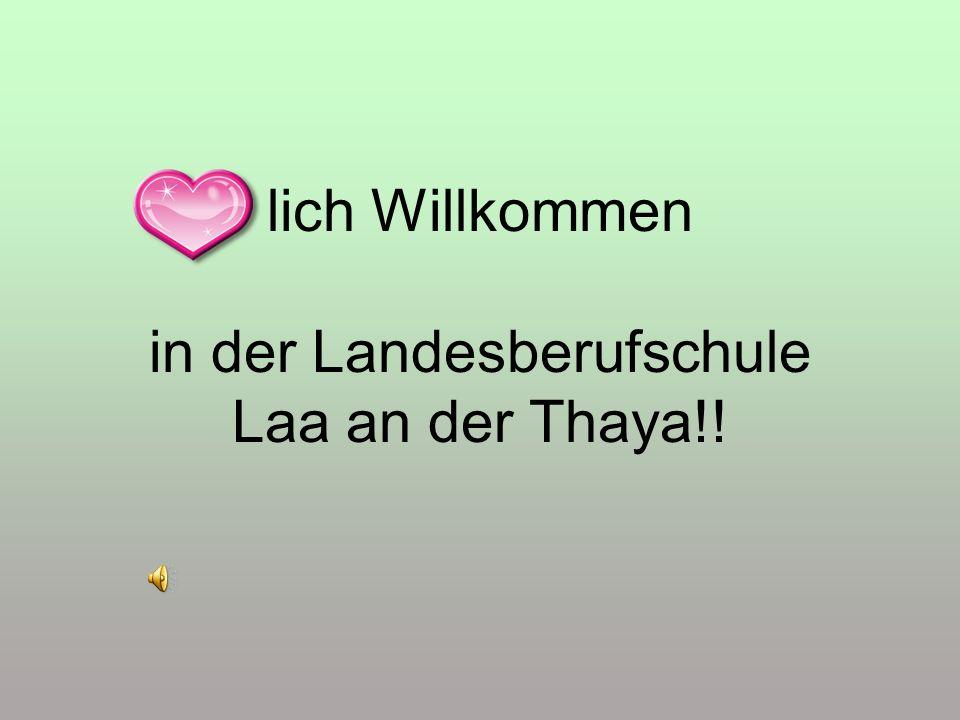 lich Willkommen in der Landesberufschule Laa an der Thaya!!