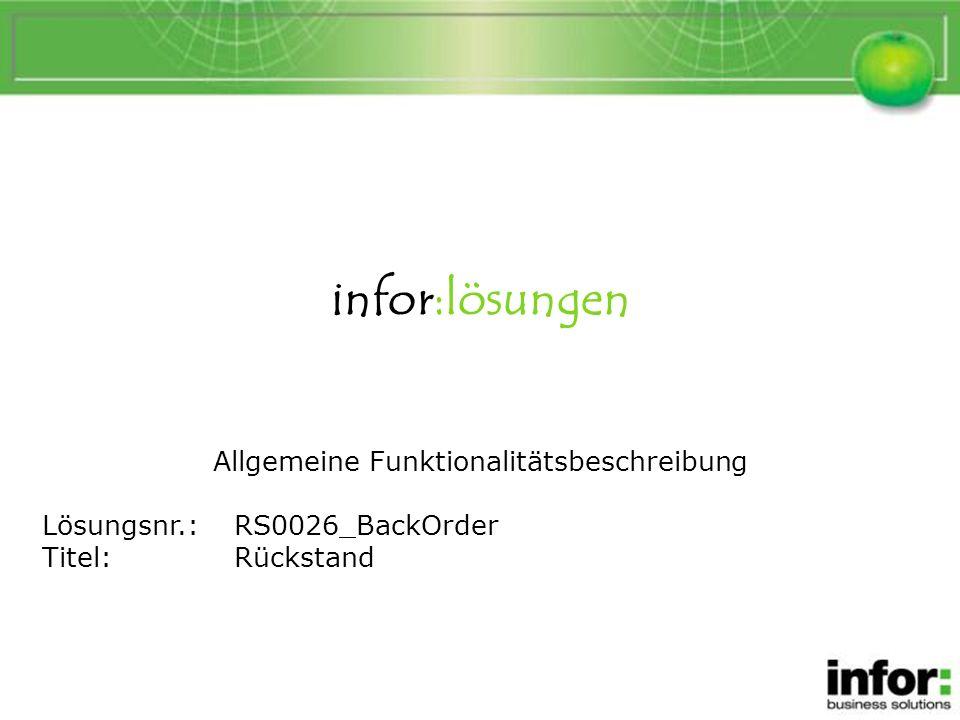 infor:lösungen Belastungsanzeige Allgemeine Funktionalitätsbeschreibung Lösungsnr.:RS0026_BackOrder Titel:Rückstand