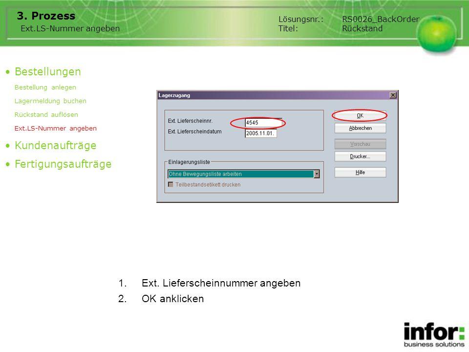 1.Ext. Lieferscheinnummer angeben 3. Prozess Bestellungen Bestellung anlegen Lagermeldung buchen Rückstand auflösen Ext.LS-Nummer angeben Kundenaufträ