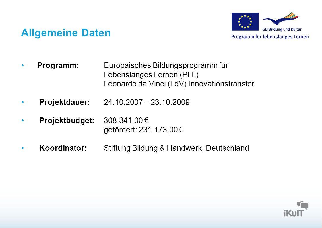 Allgemeine Daten Programm:Europäisches Bildungsprogramm für Lebenslanges Lernen (PLL) Leonardo da Vinci (LdV) Innovationstransfer Projektdauer: 24.10.