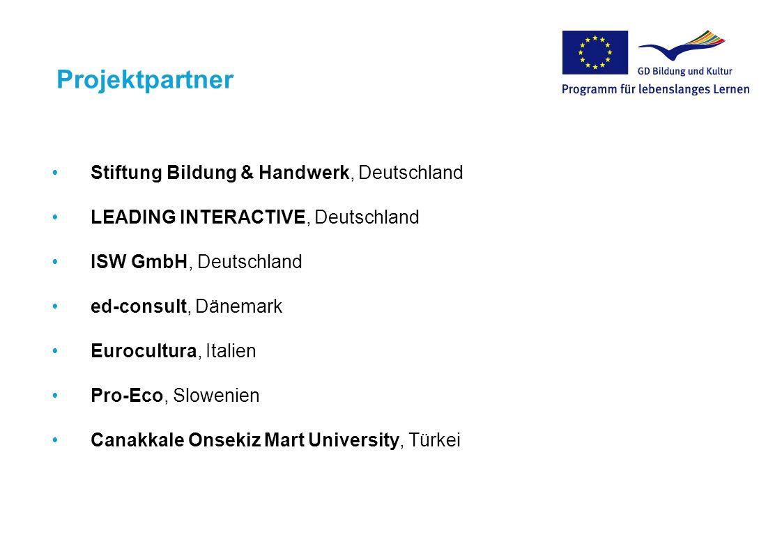 Projektpartner Stiftung Bildung & Handwerk, Deutschland LEADING INTERACTIVE, Deutschland ISW GmbH, Deutschland ed-consult, Dänemark Eurocultura, Itali