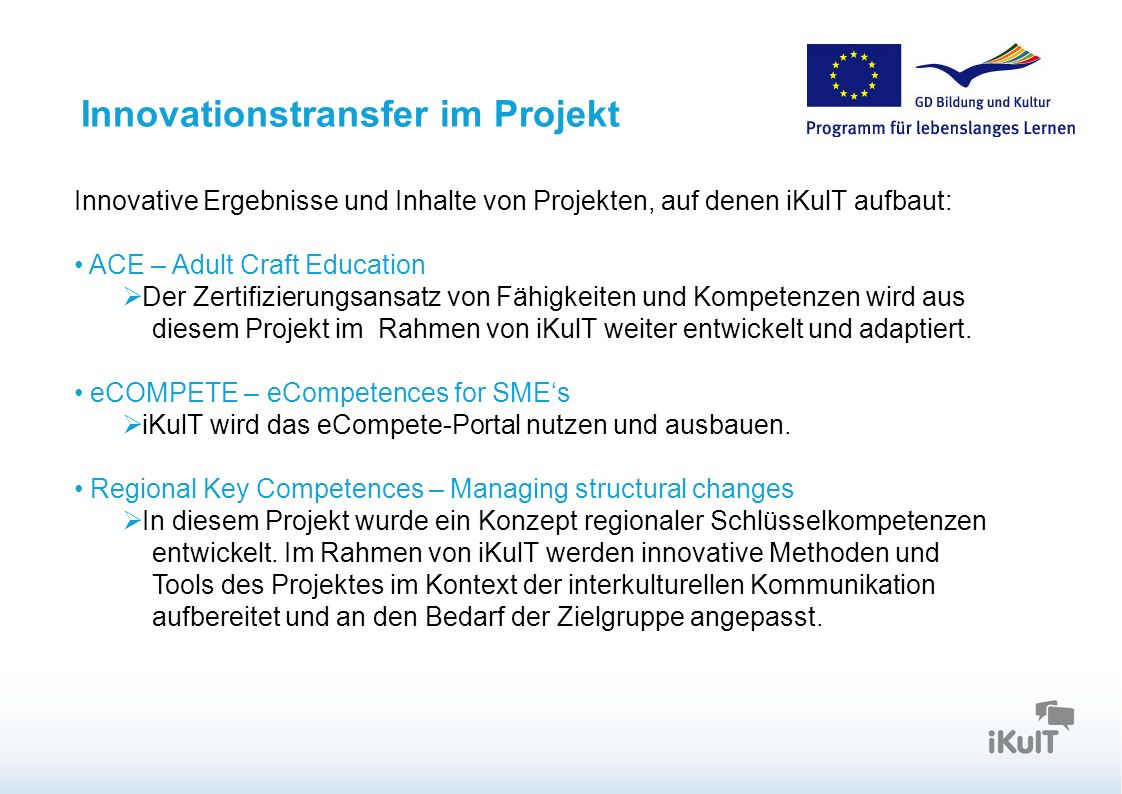 Innovationstransfer im Projekt Innovative Ergebnisse und Inhalte von Projekten, auf denen iKulT aufbaut: ACE – Adult Craft Education Der Zertifizierun