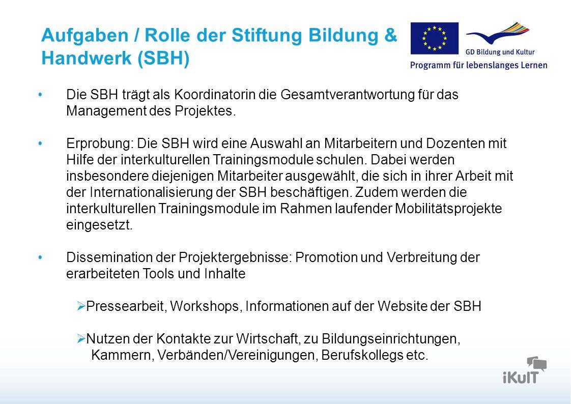 Aufgaben / Rolle der Stiftung Bildung & Handwerk (SBH) Die SBH trägt als Koordinatorin die Gesamtverantwortung für das Management des Projektes. Erpro