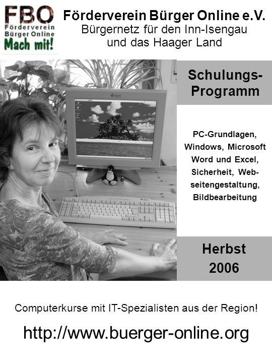 Schulungs- Programm Herbst 2006 PC-Grundlagen, Windows, Microsoft Word und Excel, Sicherheit, Web- seitengestaltung, Bildbearbeitung Förderverein Bürger Online e.V.